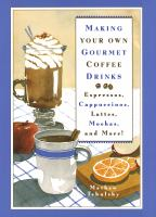 Making your Own Gourmet Coffee Drinks; Espressos, Cappuccinos, Lattes, Mochas and More!/ by Mathew Tekulsky