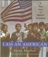 I Am An American : A True Story Of Japanese Internment  / By Jerry Stanley