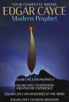 Edgar Cayce. Modern Prophet. Four Volumes In One. Edgar Cayce On Prophesy, Edgar Cayce On Religion And Psychic Experience, Edgar Cayce On Mysteries Of The Mind, Edgar Cayce On Reincarnation