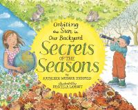Secrets of the Seasons: Orbiting the Sun in Our Backyard, by Kathleen Weidner Zoehfield