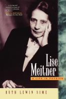 Lise Meitner: A Life in Physics (California Studies in the History of Science)