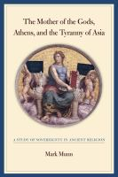 The Mother of the Gods, Athens, and the Tyranny of Asia