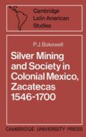Silver Mining and Society in Colonial Mexico: Zacatecas, 1546-1700
