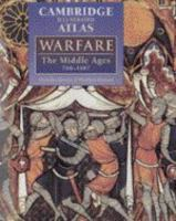 Cambridge Illustrated Atlas : Warfare the Middle Ages 768-1487