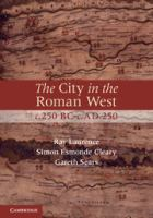 The City in the Roman West, C. 250 BC-c. AD 250