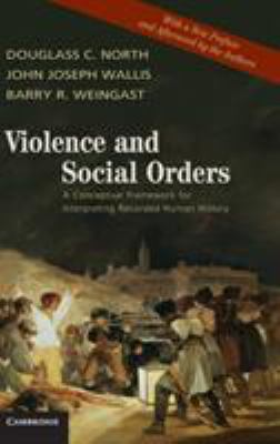 Violence and social orders : a conceptual framework for interpreting recorded human history / Douglass C. North, John Joseph Wallis, Barry R. Weingast.