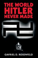 The world Hitler never made : alternate history and the memory of Nazism