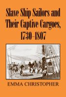 Slave Ship Sailors and Their Captive Cargoes, 1730-1807
