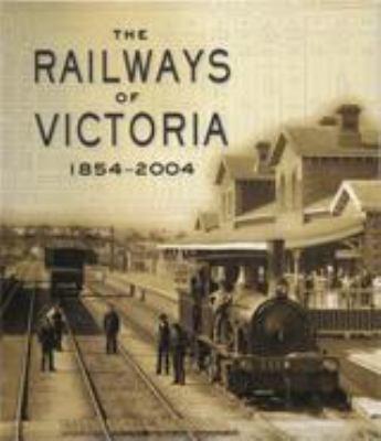 The railways of Victoria 1854-2004 / Robert Lee.