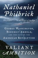 Valiant ambition : George Washington, Benedict Arnold, and the fate of the American Revolution