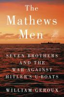 The Mathews Men : Seven Brothers and the War Against Hitler's U-boats