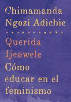 Querida Ijeawele, cómo educar en el feminismo