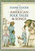 The Diane Goode Book of American Folk Tales & Songs