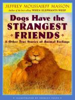 Dogs Have the Strangest Friends & Other True Stories of Animal Feelings