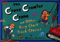 The Crazy Crawler Crane and Other Very Short Truck Stories