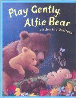 Play Gently, Alfie Bear