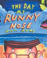 The Day My Runny Nose Ran Away