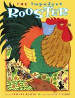 The Impudent Rooster / Adapted by Sabina I. Rascol ; Illustrated by Holly Berry
