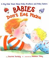 Babies don't eat pizza : the big kids' book about baby brothers and baby sisters