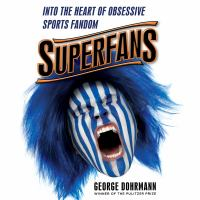 Superfans : Into the Heart of Obsessive Sports Fandom