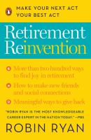 Retirement Reinvention : Making the Most of the Next Stage of Your Life and Career