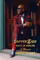 Dapper Dan: Made in Harlem : A Memoir