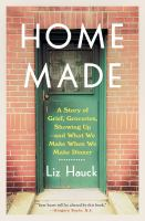 Home Made : A Story of Grief, Groceries, Showing Up - and What We Make When We Make Dinner.