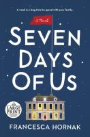SEVEN DAYS OF US: A NOVEL [large Print]