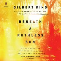 Beneath a ruthless sun a true story of violence, race, and justice lost and found