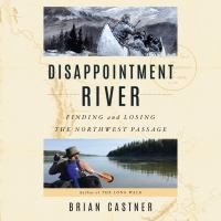 Disappointment River : Finding and Losing the Northwest Passage