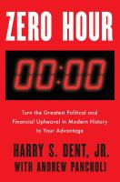 Zero Hour : Turn The Greatest Political And Financial Upheaval In Modern History To Your Advantage