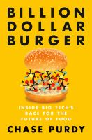 Billion dollar burger : inside big tech's race for the future of food