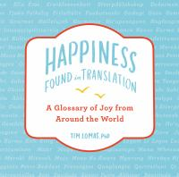 Happiness -- found in translation : a glossary of joy from around the world