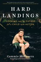Hard Landings : Looking into the Future for a Child with Autism.