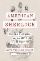 American-Sherlock-:-murder,-forensics,-and-the-birth-of-American-CSI-
