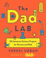 The DadLab : 50 awesome science projects for parents and kids