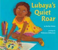 Lubaya%27s quiet roar1 volume (unpaged) : color illustrations ; 24 x 28 cm