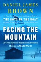 Facing the Mountain : A True Story of Japanese American Heroes in World War II.