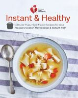 Instant & healthy : 100 low-fuss high-flavor recipes for your pressure cooker, multicooker & Instant Pot.