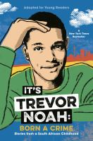 It's Trevor Noah: Born A Crime : Stories From A South African Childhood : Adapted for Young Readers
