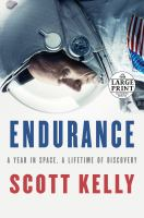 ENDURANCE : A YEAR IN SPACE, A LIFETIME OF DISCOVERY [large Print]