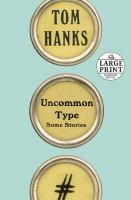 UNCOMMON TYPE: SOME STORIES [large Print]