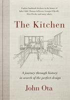 KITCHEN : A JOURNEY THROUGH TIME-AND THE HOMES OF JULIA CHILD, GEORGIA O'KEEFFE, ELVIS PRESLEY AND MANY OTHERS-IN SEARCH OF THE PERFECT DESIGN