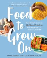Food to Grow On: The Ultimate Guide to Childhood Nutrition--From Pregnancy to Pa