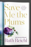 Save me the plums : my gourmet memoir