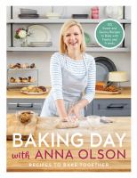 Baking day with Anna Olson : recipes to bake together
