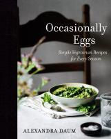 Occasionally Eggs : Simple Vegetarian Recipes for Every Season