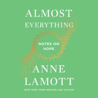 Almost everything [sound recording (unabridged book on CD)] : notes on hope