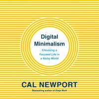 Digital minimalism [electronic resource (unabridged downloadable audiobook from OverDrive)] : Choosing a Focused Life in a Noisy World