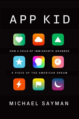App kid  how a child of immigrants grabbed a piece of the American dream